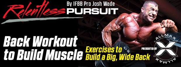 Relentless Pursuit By IFBB Pro Josh Wade | Back Workout to Build Muscle | Exercises to Build a Big, Wide Back