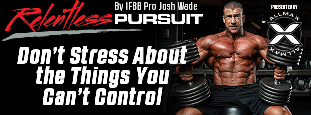 Don't Stress About the Things You Can't Control | Relentless Pursuit Presented by Allmax Nutrition